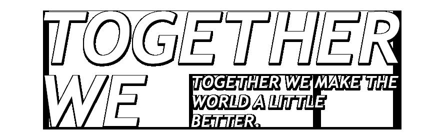 Gemeinsam machen wir die Welt ein bisschen besser